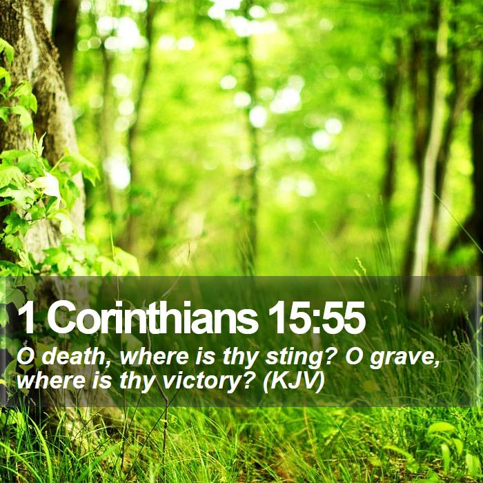 1 Corinthians 15:55 - O death, where is thy sting? O grave, where is thy victory? (KJV)