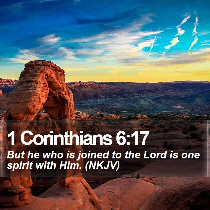 1 Corinthians 6:17 - But he who is joined to the Lord is one spirit with Him. (NKJV)