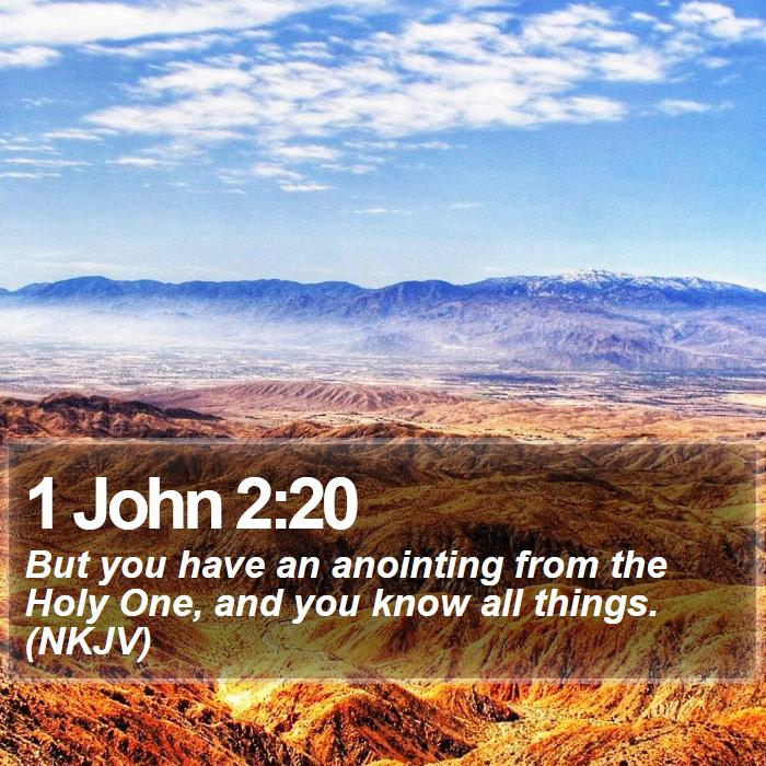 1 John 2:20 - But you have an anointing from the Holy One, and you know all things. (NKJV)