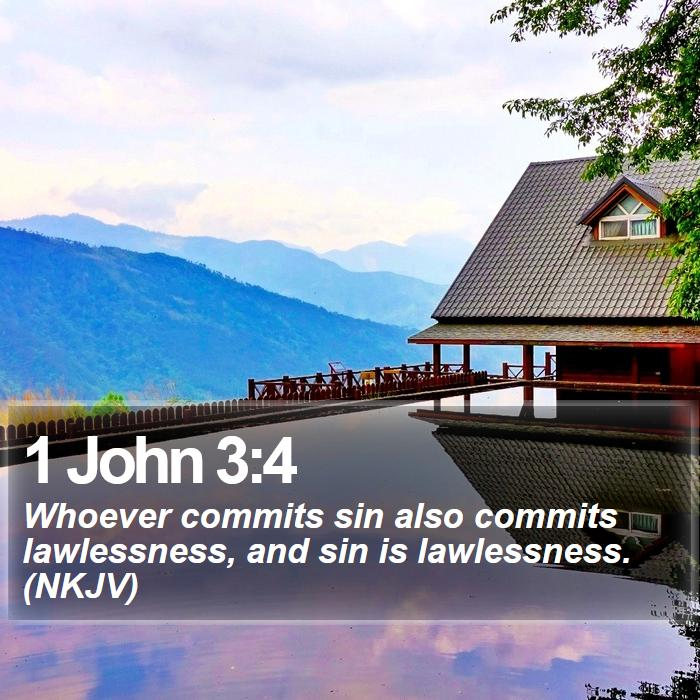 1 John 3:4 - Whoever commits sin also commits lawlessness, and sin is lawlessness. (NKJV)