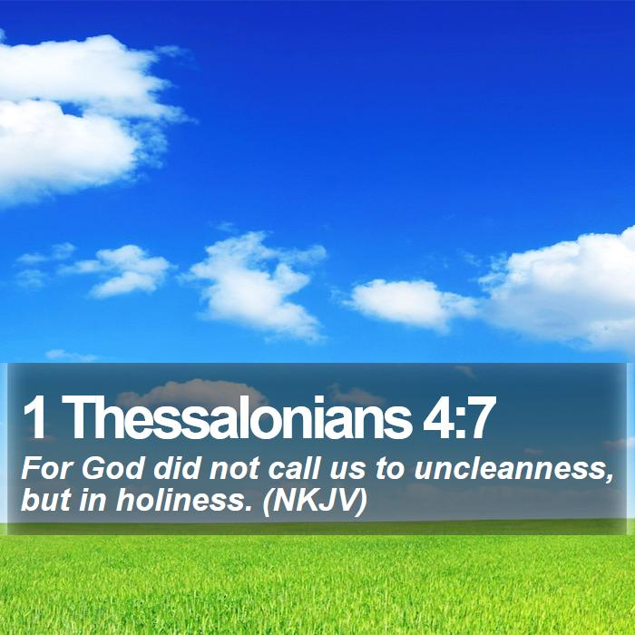 1 Thessalonians 4:7 - For God did not call us to uncleanness, but in holiness. (NKJV)