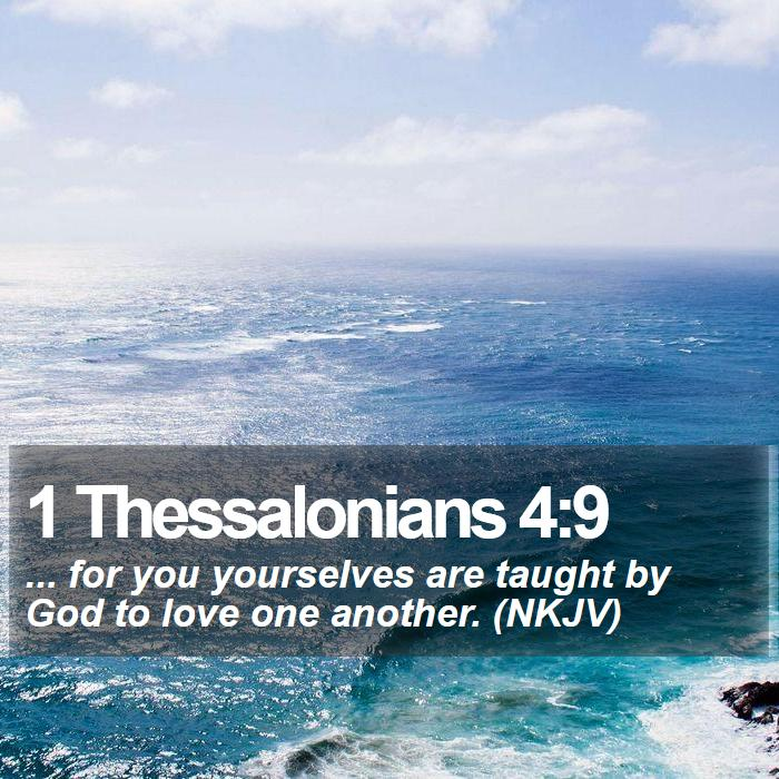 1 Thessalonians 4:9 - ... for you yourselves are taught by God to love one another. (NKJV)