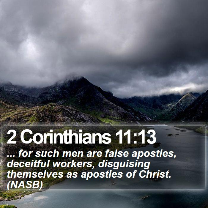 2 Corinthians 11:13 - ... for such men are false apostles, deceitful workers, disguising themselves as apostles of Christ. (NASB)