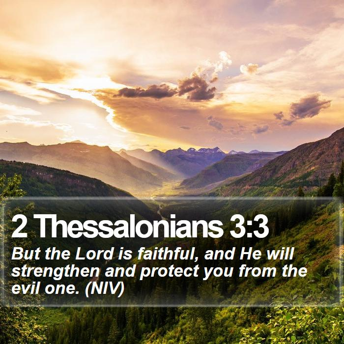 2 Thessalonians 3:3 - But the Lord is faithful, and He will strengthen and protect you from the evil one. (NIV)