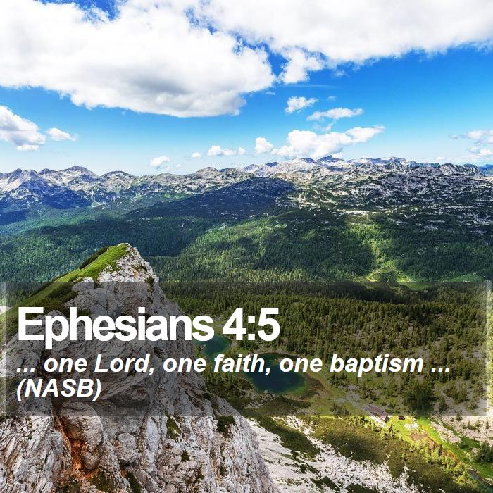 Ephesians 4:5 - ... one Lord, one faith, one baptism ... (NASB)