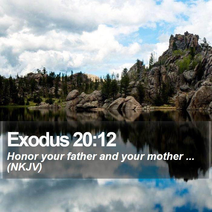 Exodus 20:12 - Honor your father and your mother ... (NKJV)