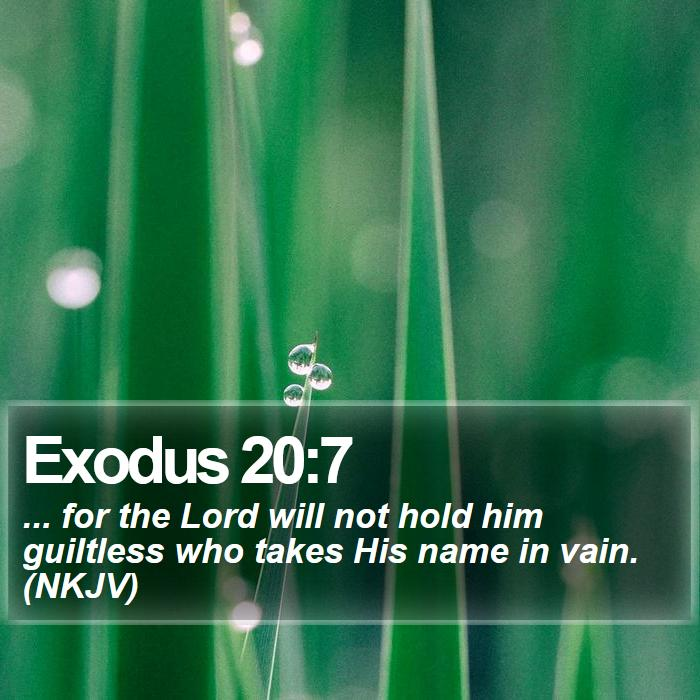 Exodus 20:7 - ... for the Lord will not hold him guiltless who takes His name in vain. (NKJV)
