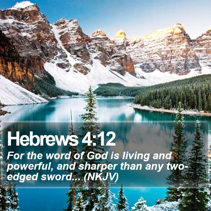 Hebrews 4:12 - For the word of God is living and powerful, and sharper than any two-edged sword... (NKJV)