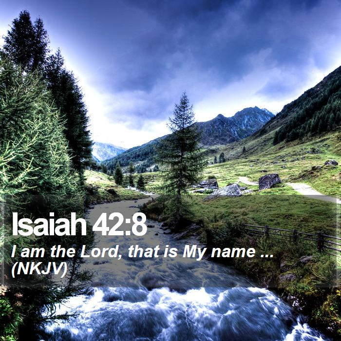Isaiah 42:8 - I am the Lord, that is My name ... (NKJV)