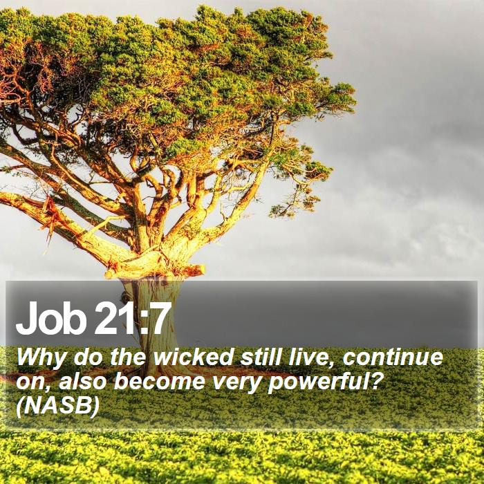 Job 21:7 - Why do the wicked still live, continue on, also become very powerful? (NASB)