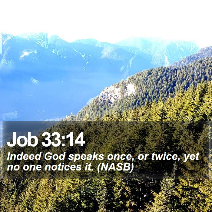 Job 33:14 - Indeed God speaks once, or twice, yet no one notices it. (NASB)
