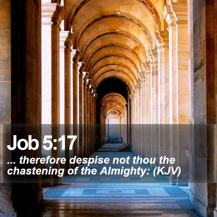 Job 5:17 - ... therefore despise not thou the chastening of the Almighty: (KJV)