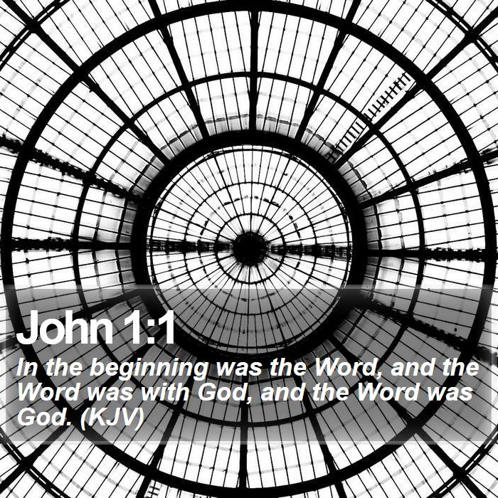 John 1:1 - In the beginning was the Word, and the Word was with God, and the Word was God. (KJV)