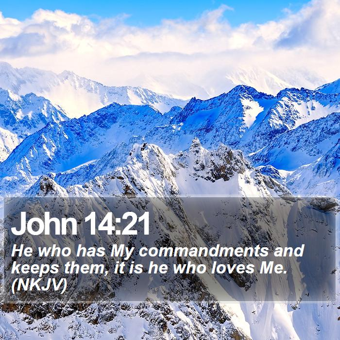 John 14:21 - He who has My commandments and keeps them, it is he who loves Me. (NKJV)