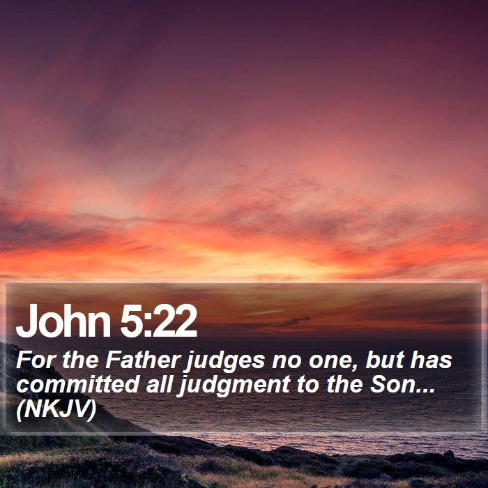 John 5:22 - For the Father judges no one, but has committed all judgment to the Son... (NKJV)