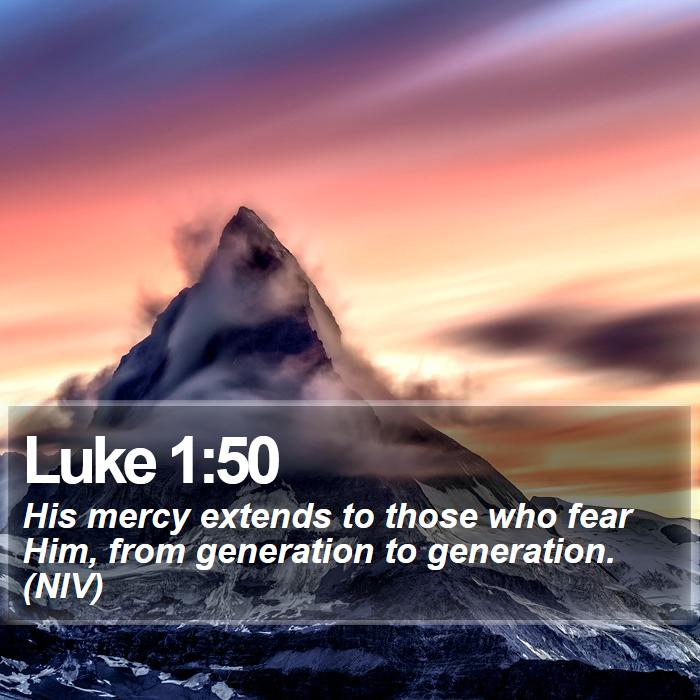 Luke 1:50 - His mercy extends to those who fear Him, from generation to generation. (NIV)