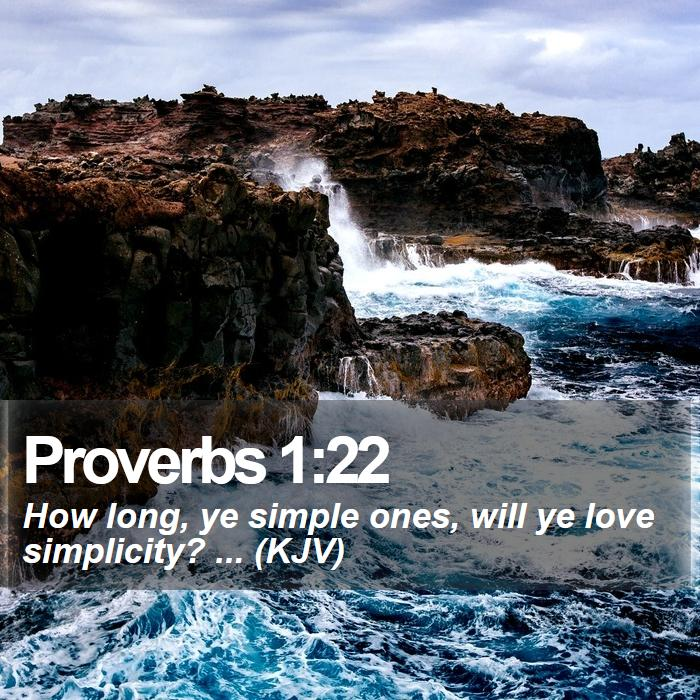 Proverbs 1:22 - How long, ye simple ones, will ye love simplicity? ... (KJV)