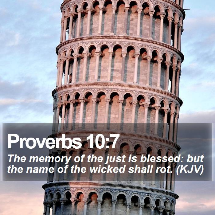 Proverbs 10:7 - The memory of the just is blessed: but the name of the wicked shall rot. (KJV)