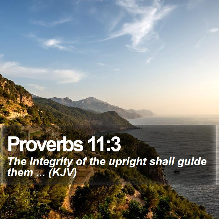 Proverbs 11:3 - The integrity of the upright shall guide them ... (KJV)