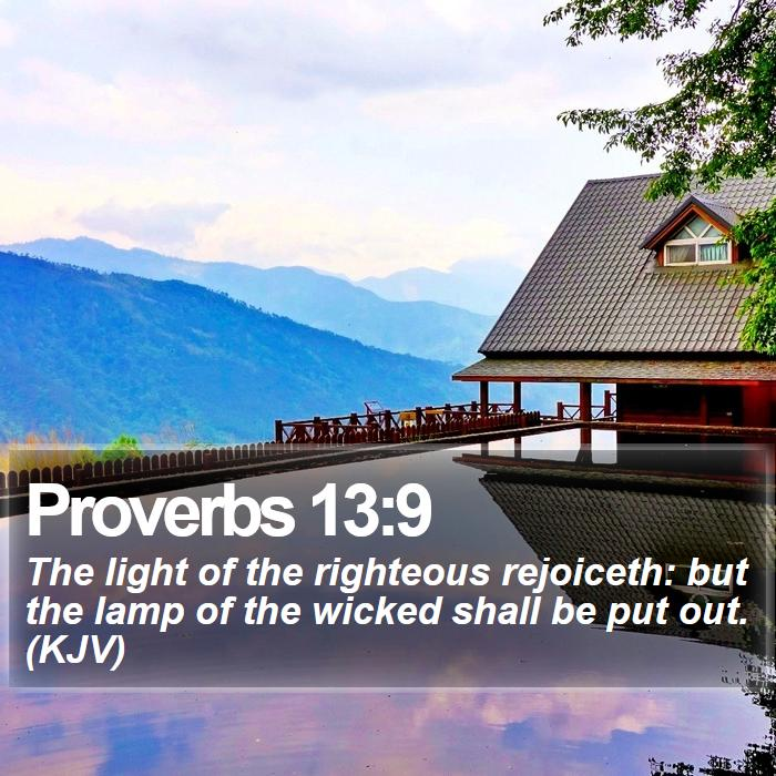 Proverbs 13:9 - The light of the righteous rejoiceth: but the lamp of the wicked shall be put out. (KJV)