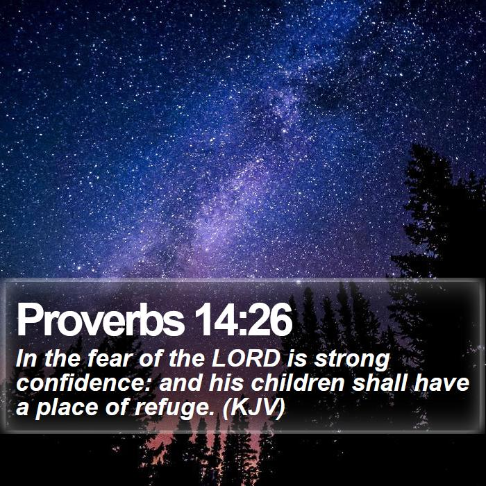 Proverbs 14:26 - In the fear of the LORD is strong confidence: and his children shall have a place of refuge. (KJV)