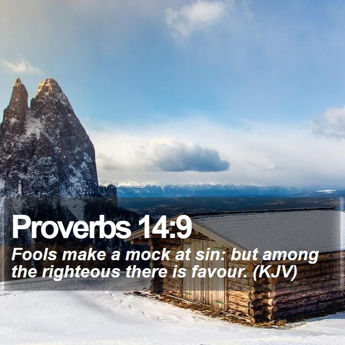 Proverbs 14:9 - Fools make a mock at sin: but among the righteous there is favour. (KJV)