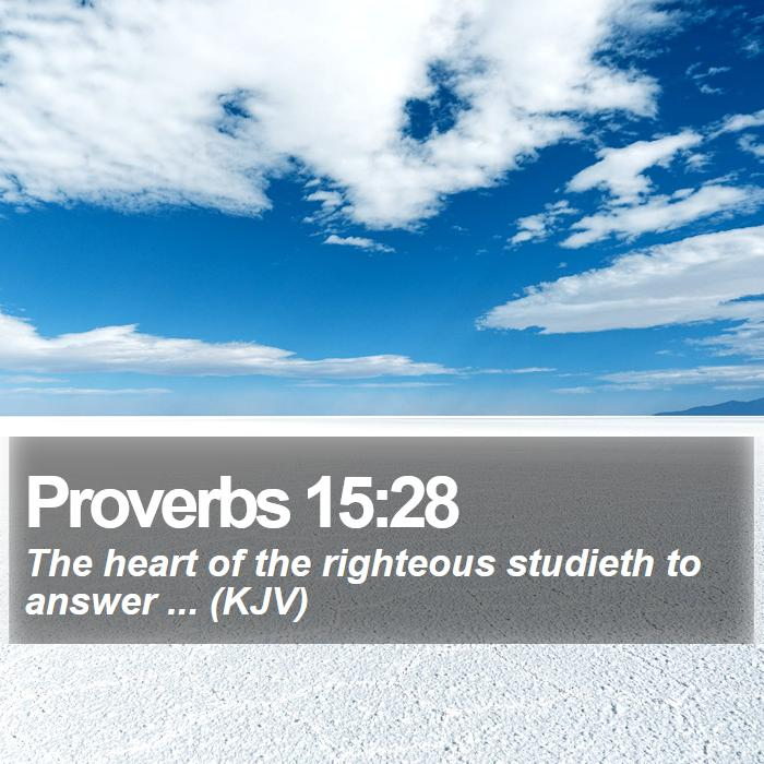 Proverbs 15:28 - The heart of the righteous studieth to answer ... (KJV)