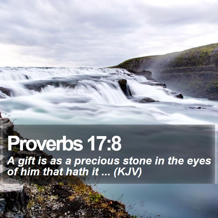 Proverbs 17:8 - A gift is as a precious stone in the eyes of him that hath it ... (KJV)