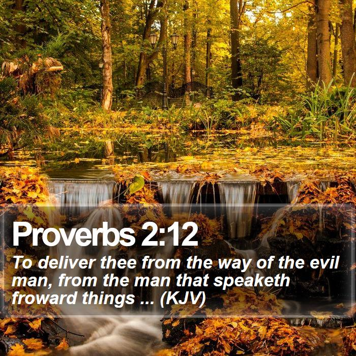 Proverbs 2:12 - To deliver thee from the way of the evil man, from the man that speaketh froward things ... (KJV)