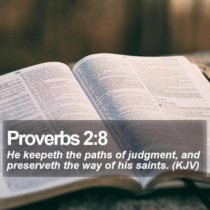 Proverbs 2:8 - He keepeth the paths of judgment, and preserveth the way of his saints. (KJV)
