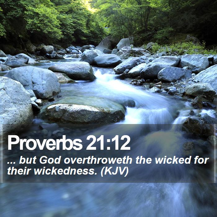 Proverbs 21:12 - ... but God overthroweth the wicked for their wickedness. (KJV)