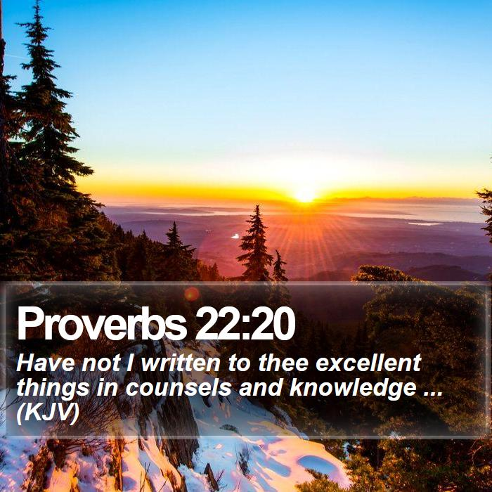 Proverbs 22:20 - Have not I written to thee excellent things in counsels and knowledge ... (KJV)