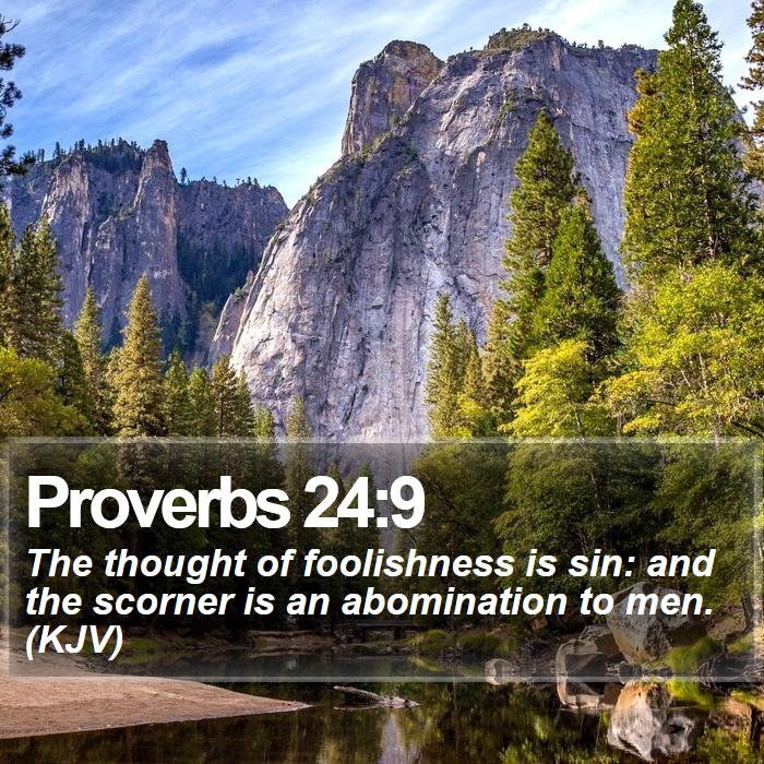 Proverbs 24:9 - The thought of foolishness is sin: and the scorner is an abomination to men. (KJV)
