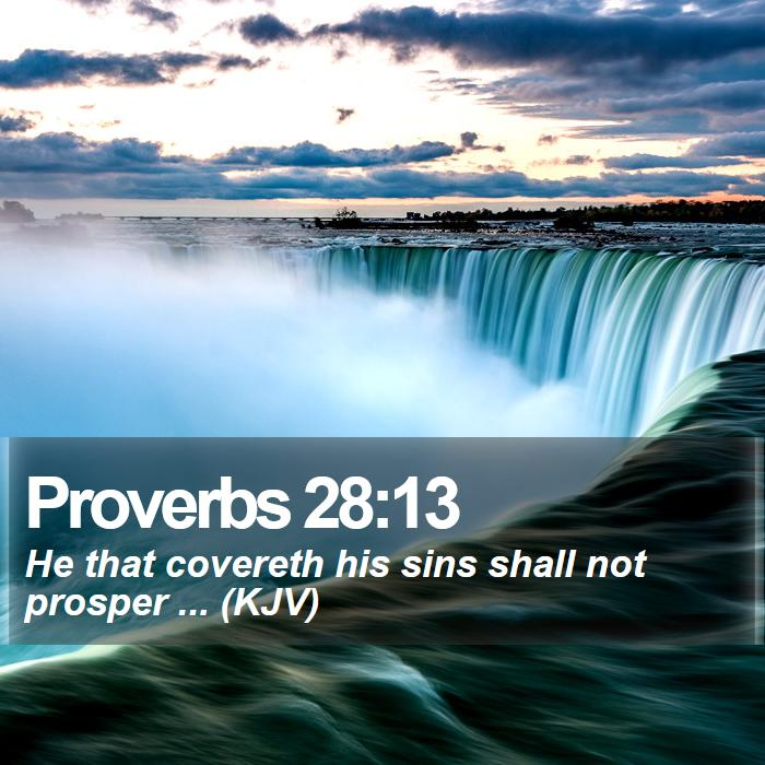 Proverbs 28:13 - He that covereth his sins shall not prosper ... (KJV)