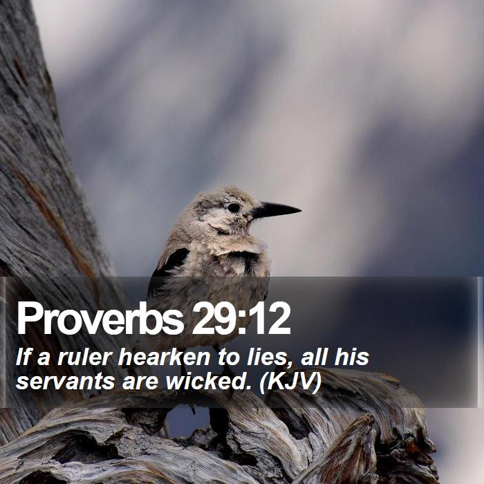 Proverbs 29:12 - If a ruler hearken to lies, all his servants are wicked. (KJV)