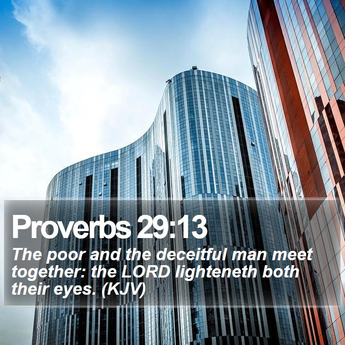 Proverbs 29:13 - The poor and the deceitful man meet together: the LORD lighteneth both their eyes. (KJV)