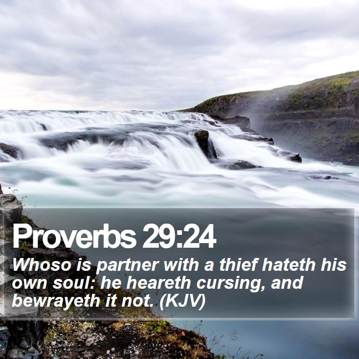 Proverbs 29:24 - Whoso is partner with a thief hateth his own soul: he heareth cursing, and bewrayeth it not. (KJV)
