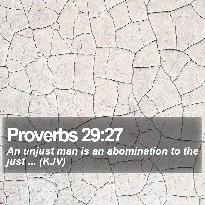 Proverbs 29:27 - An unjust man is an abomination to the just ... (KJV)