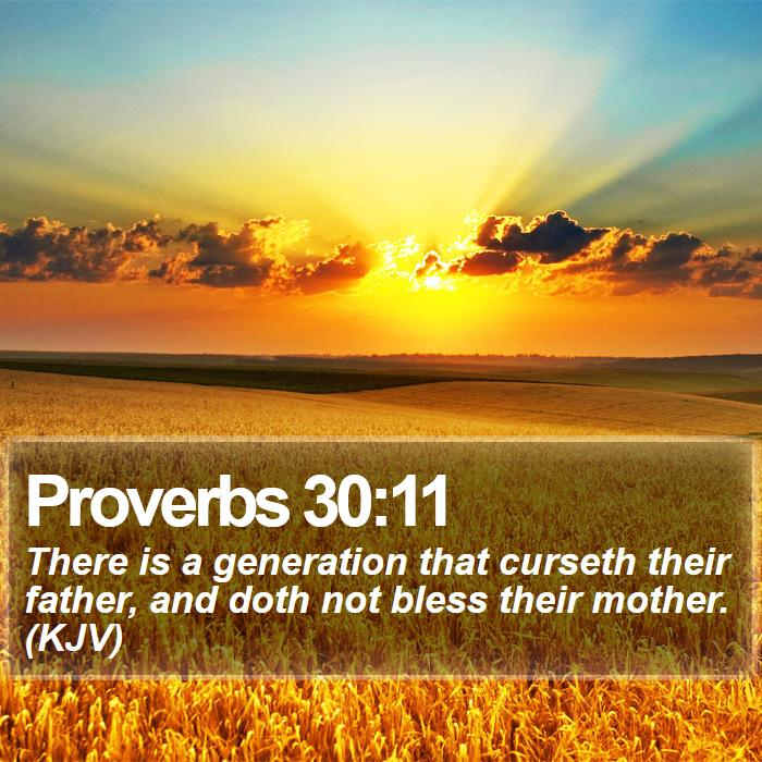 Proverbs 30:11 - There is a generation that curseth their father, and doth not bless their mother. (KJV)