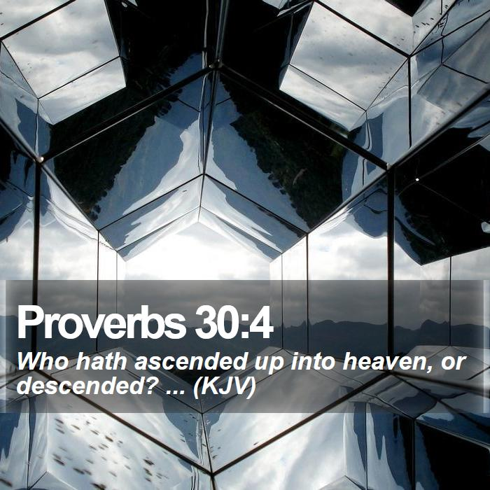 Proverbs 30:4 - Who hath ascended up into heaven, or descended? ... (KJV)