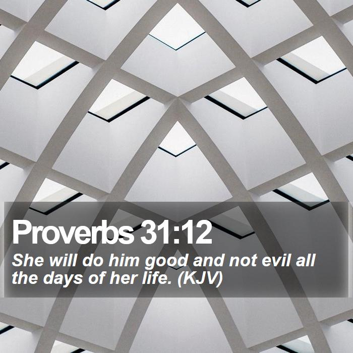 Proverbs 31:12 - She will do him good and not evil all the days of her life. (KJV)