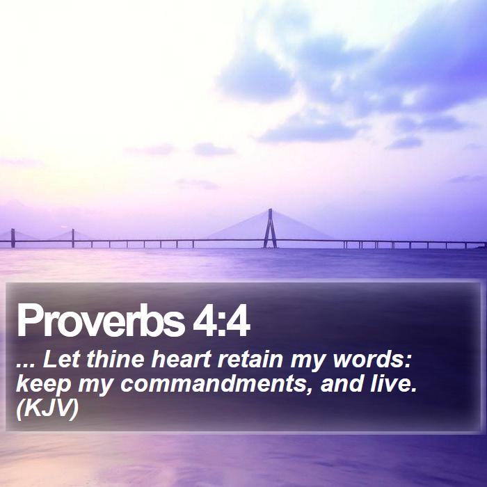 Proverbs 4:4 - ... Let thine heart retain my words: keep my commandments, and live. (KJV)