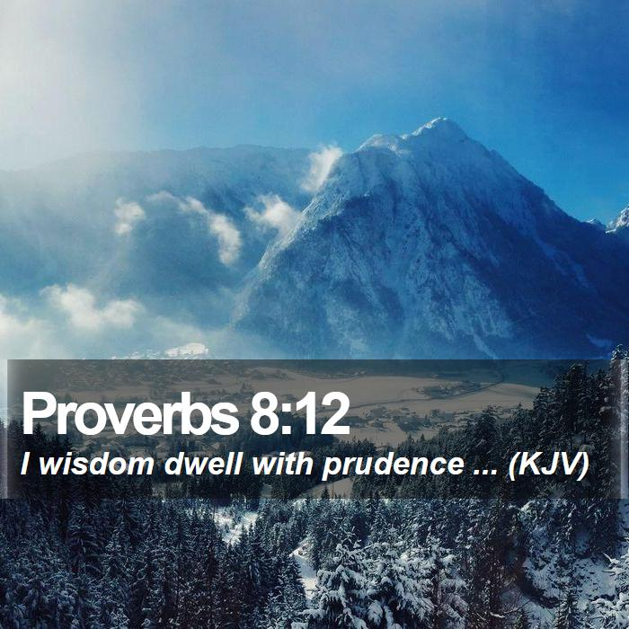 Proverbs 8:12 - I wisdom dwell with prudence ... (KJV)