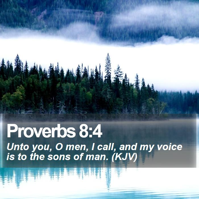 Proverbs 8:4 - Unto you, O men, I call, and my voice is to the sons of man. (KJV)