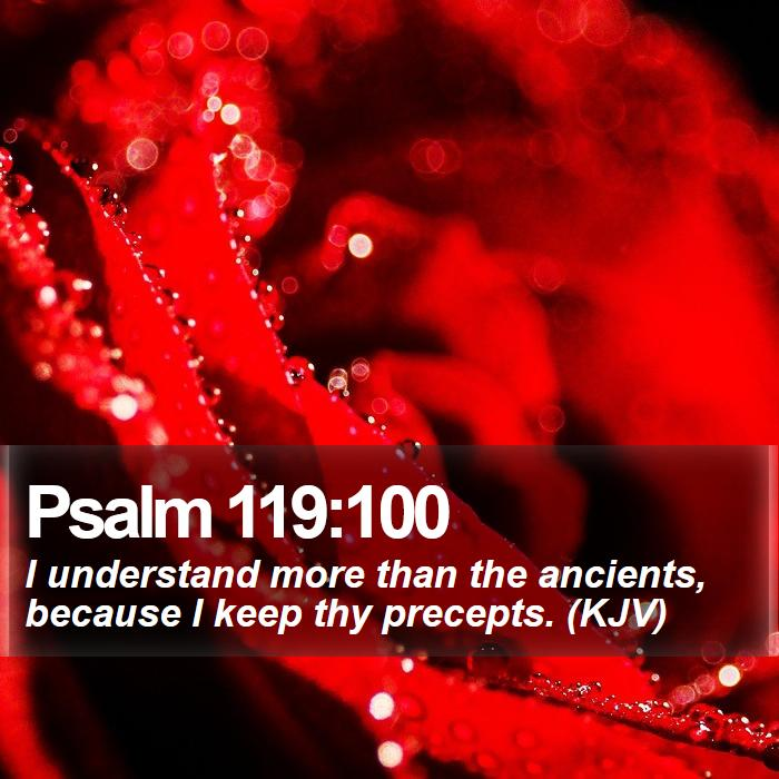Psalm 119:100 - I understand more than the ancients, because I keep thy precepts. (KJV)