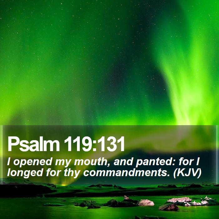 Psalm 119:131 - I opened my mouth, and panted: for I longed for thy commandments. (KJV)