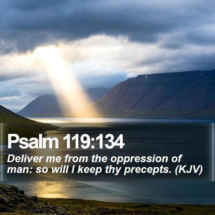 Psalm 119:134 - Deliver me from the oppression of man: so will I keep thy precepts. (KJV)