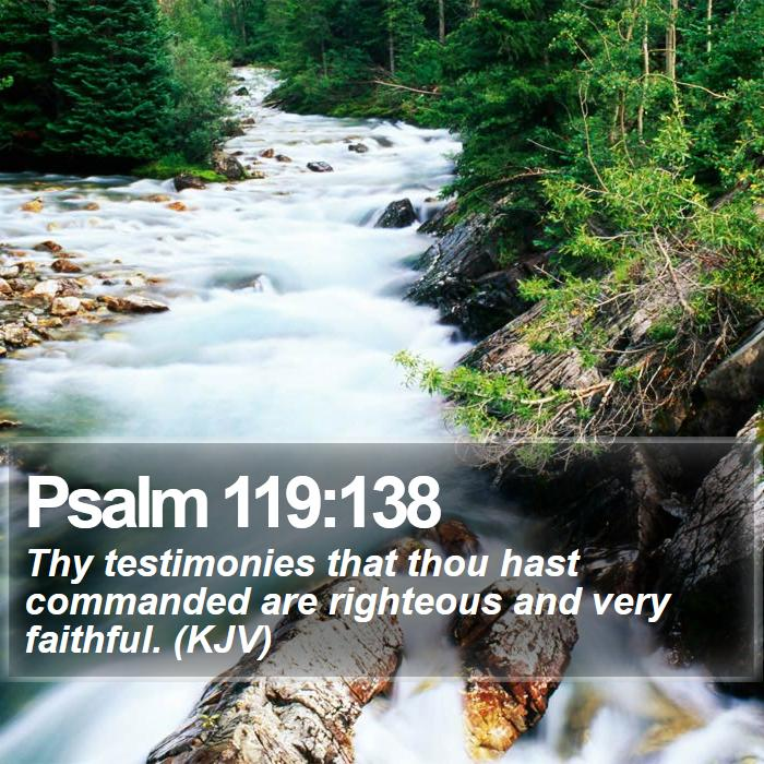 Psalm 119:138 - Thy testimonies that thou hast commanded are righteous and very faithful. (KJV)
