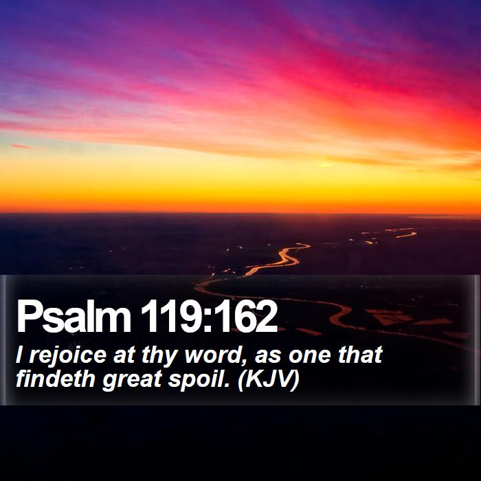 Psalm 119:162 - I rejoice at thy word, as one that findeth great spoil. (KJV)