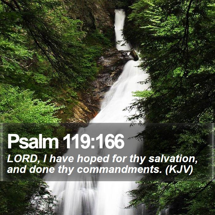 Psalm 119:166 - LORD, I have hoped for thy salvation, and done thy commandments. (KJV)